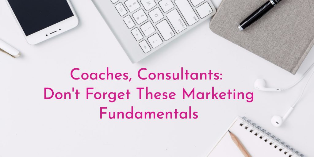 Coaches, Consultants: Don't Forget These Easy Marketing Fundamentals In Your Business