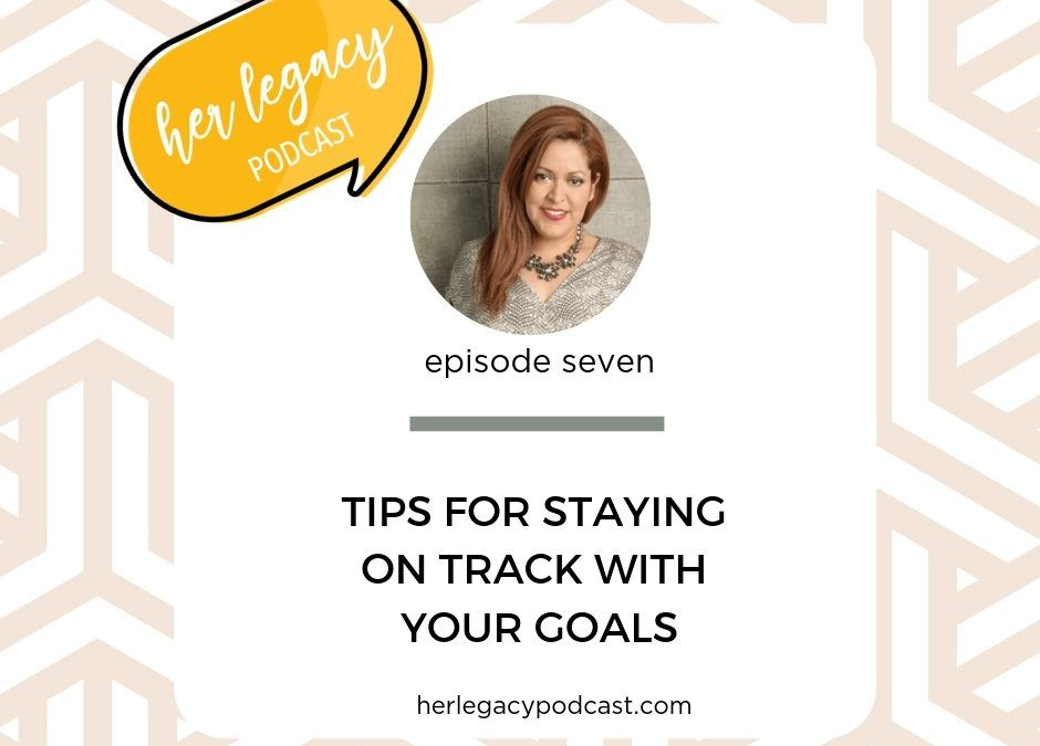 HLP 007 – Tips for Staying on Track With Your Goals