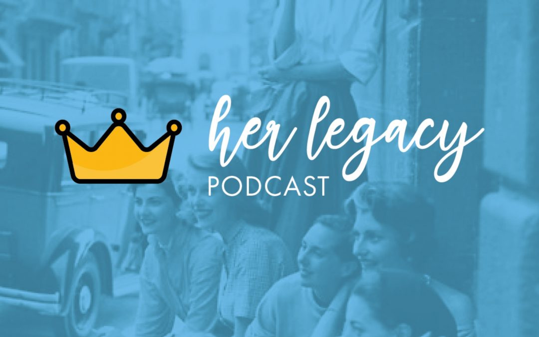 HLP 001 – Welcome to Her Legacy Podcast