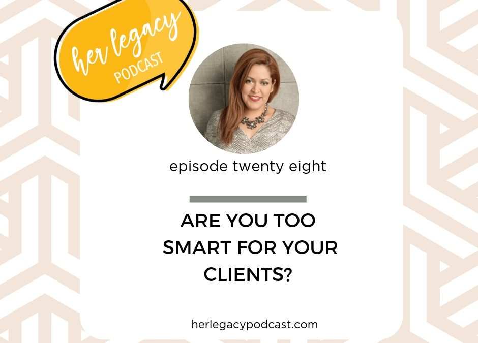 HLP 028- Are you too smart for your clients?