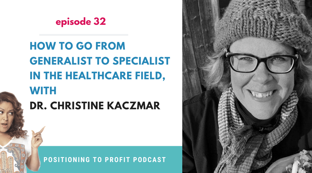 EP 32 – How To Go From Generalist to Specialist in the Healthcare field, with Dr. Christine Kaczmar