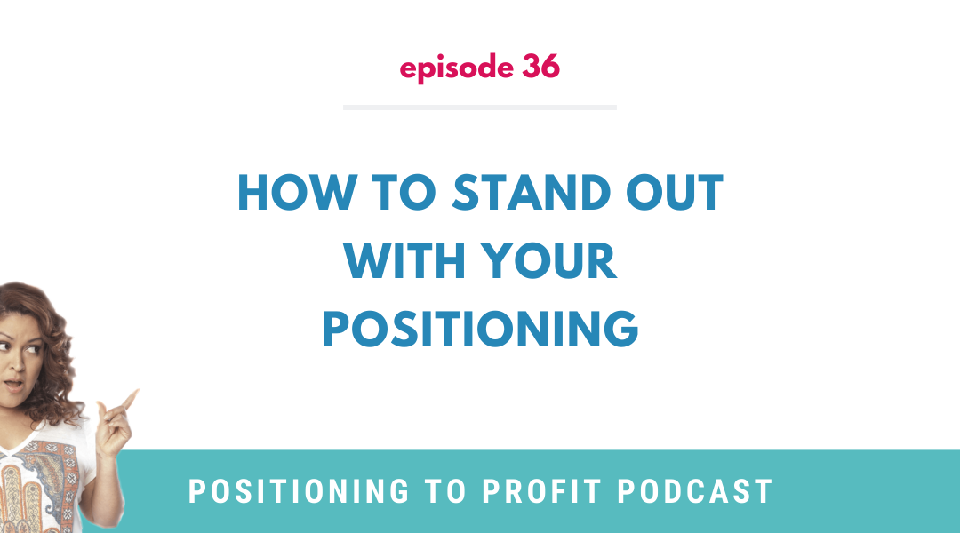 EP 36 – How to Stand Out with Your Positioning