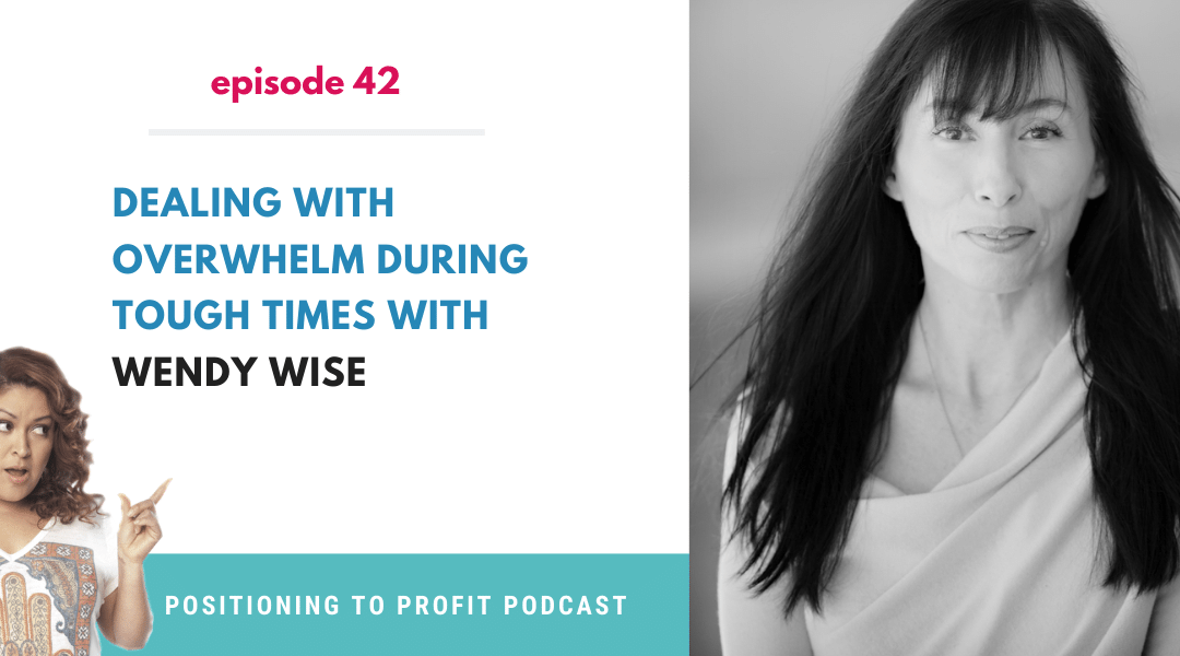 EP 42 –  Dealing with Overwhelm During Tough Times with Wendy Wise