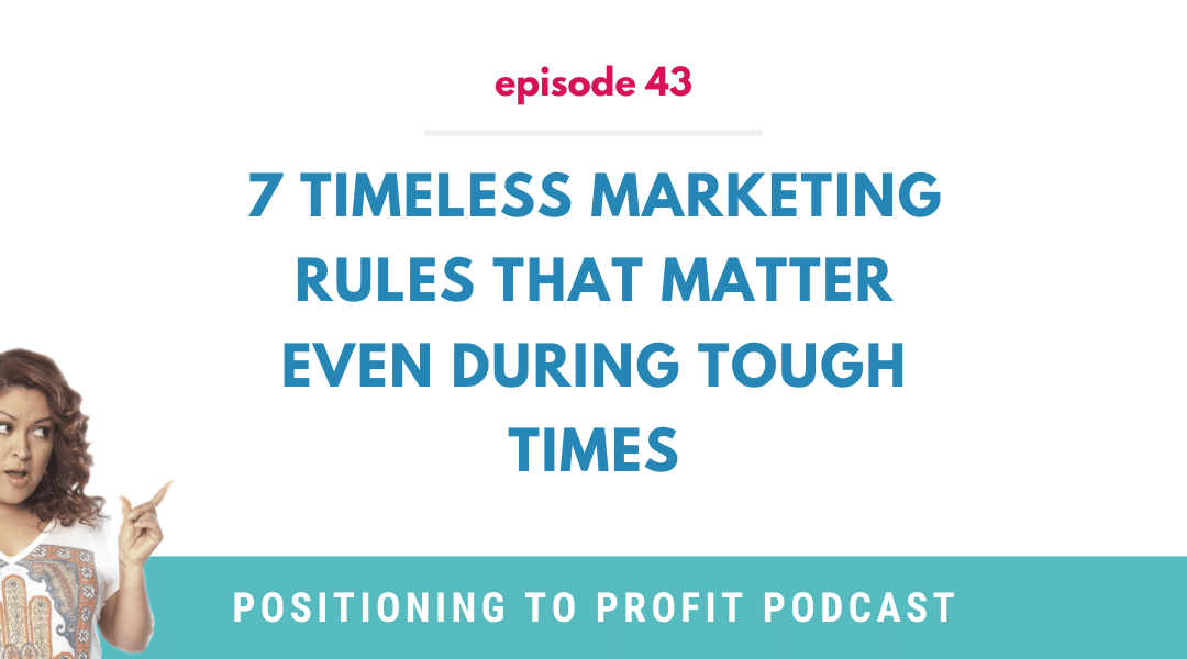 EP 43 – 7 Timeless Marketing Rules That Matter Even During Tough Times