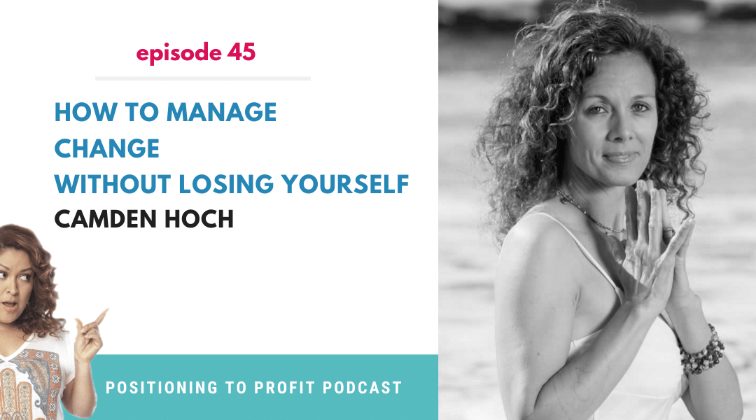 EP 45 –  How to Deal with Change with Camden Hoch