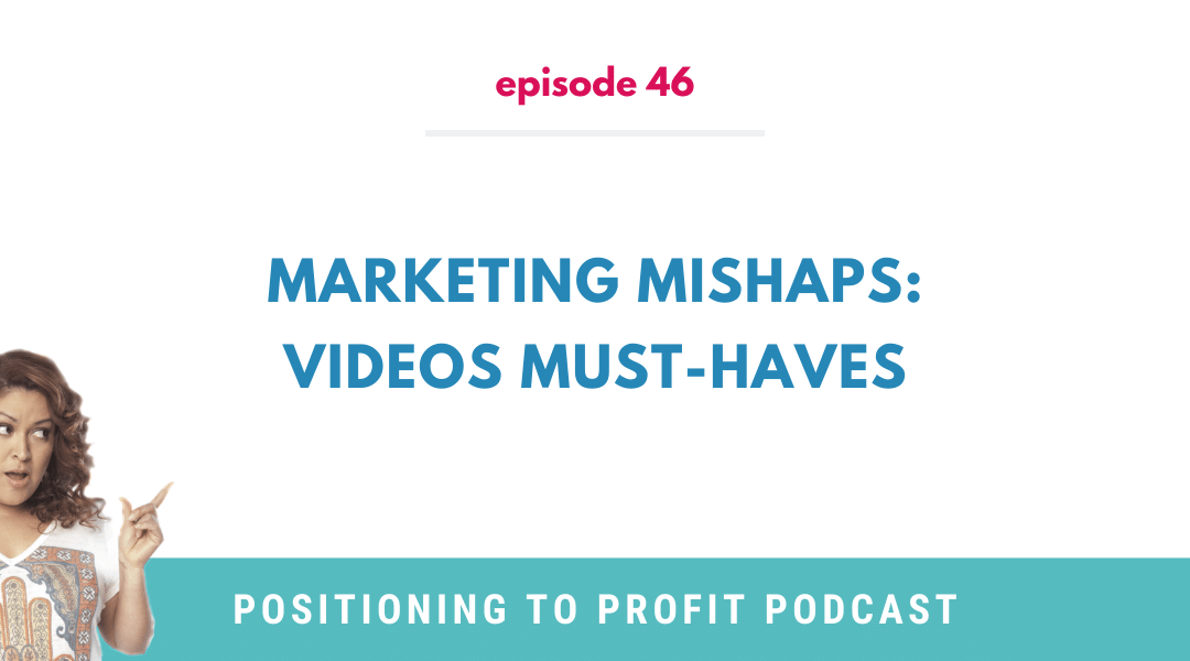 EP 46 – Marketing Mishaps: Videos Must-Haves