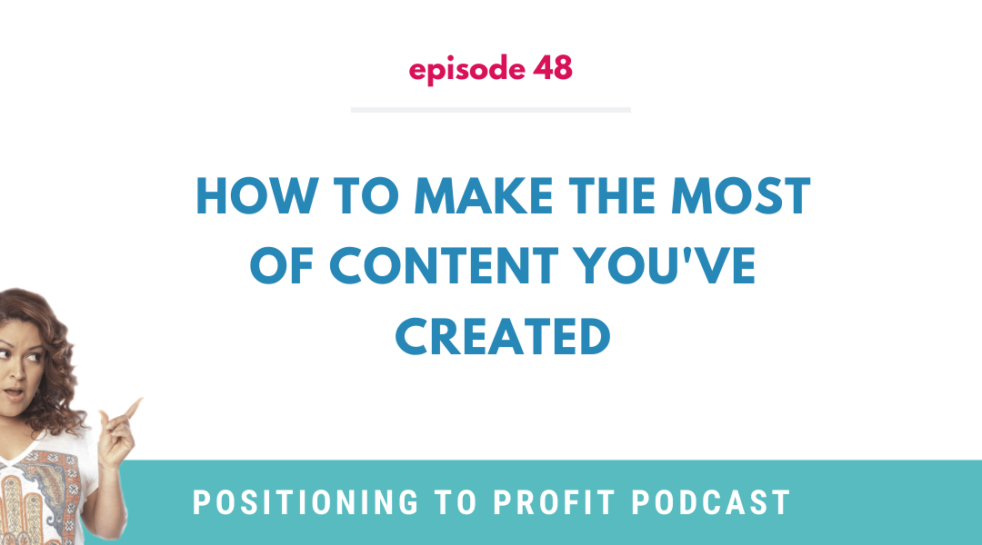 EP 48 – How to Make the Most of Content You've Created