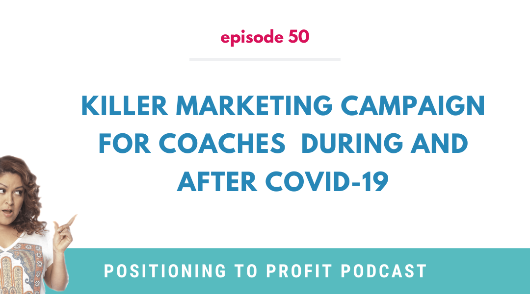 EP 50 – Killer Marketing Campaign for Coaches  During and After COVID-19