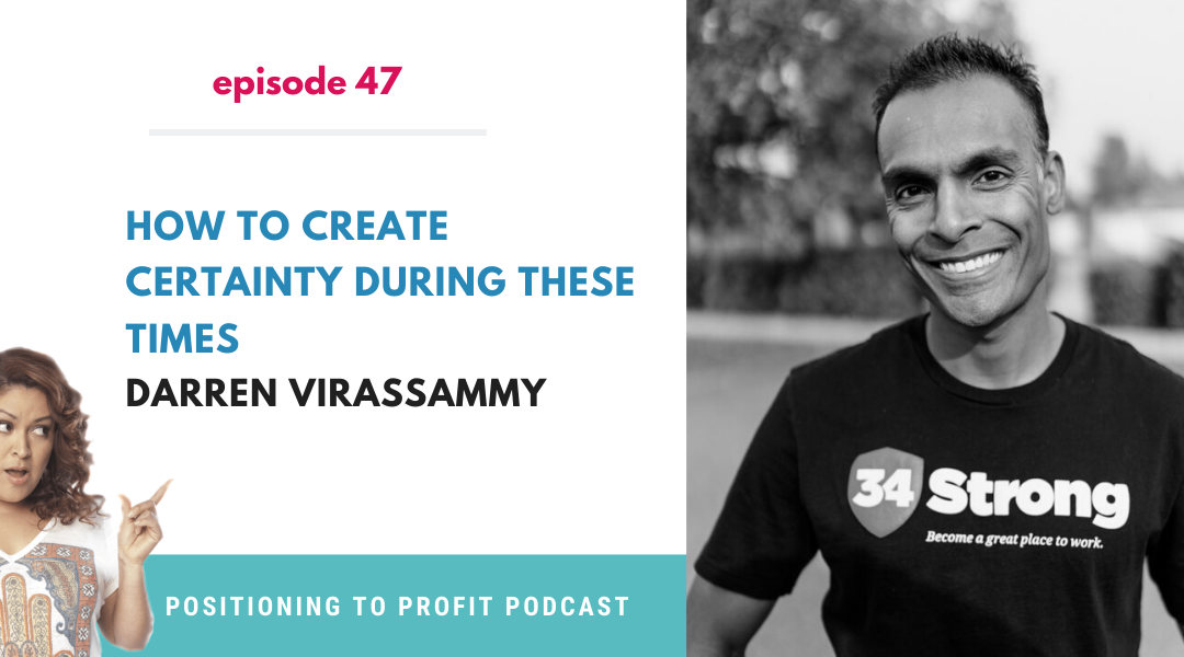 EP 47 – How to Create Certainty During These Times with Darren Virassammy
