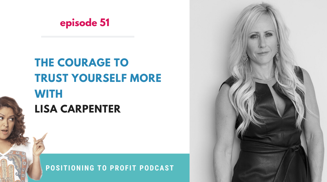 EP 51 – The Courage to Trust Yourself More with Lisa Carpenter