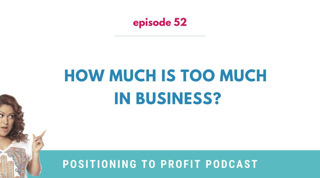 EP 52 –  How much is Too Much in Business?