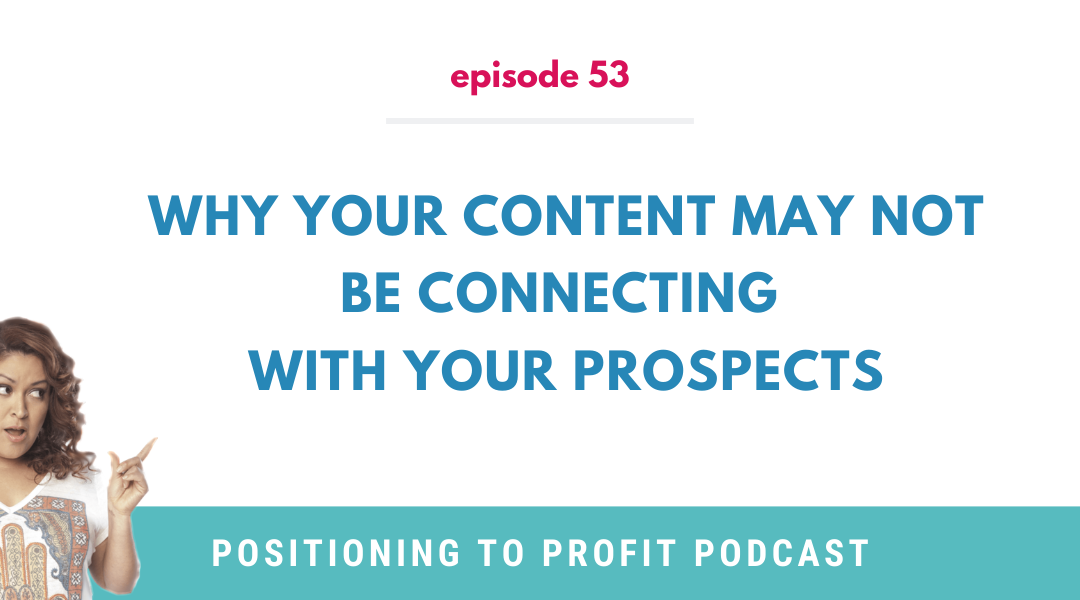 EP 53 – Why Your Content May Not Be Connecting With Your Prospects?