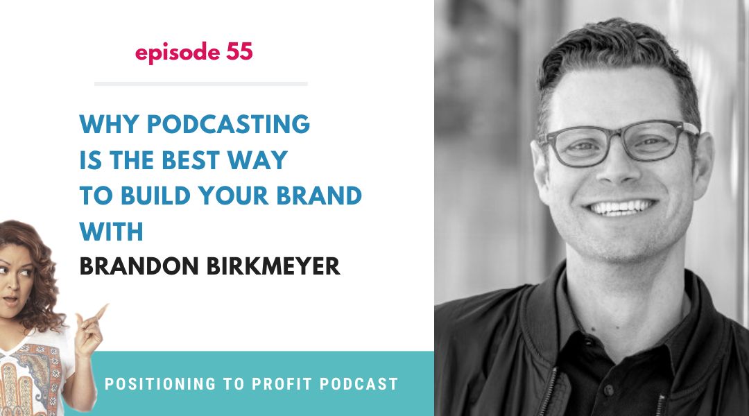 EP 55 – Why Podcasting is the Best Way to Build Your Brand with Brandon Birkmeyer