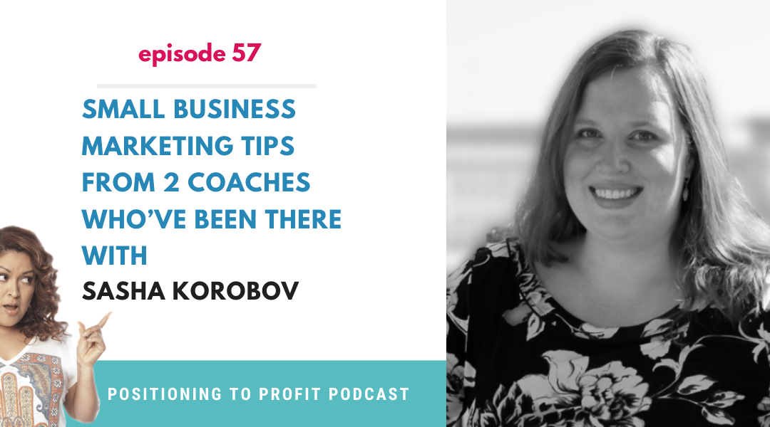 EP 57 – Small Business Marketing Tips from 2 Coaches Who've Been There with Sasha Korobov