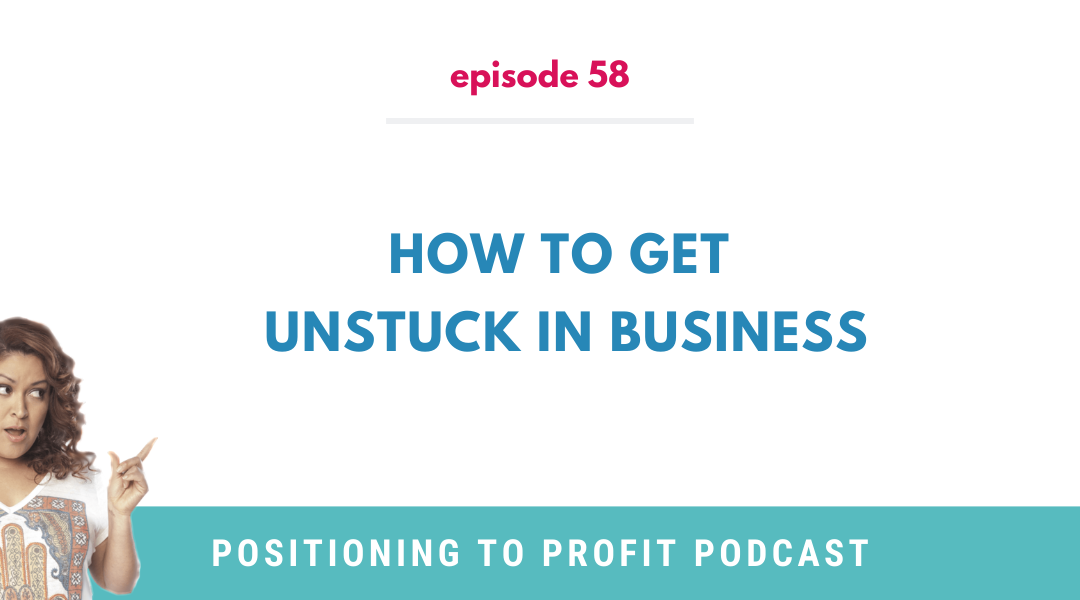 EP 58 – How To Get Unstuck In Business