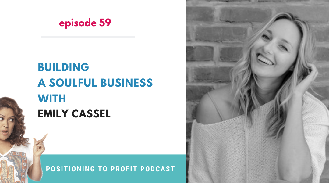 EP 59 – Building a Soulful Business with Emily Cassel