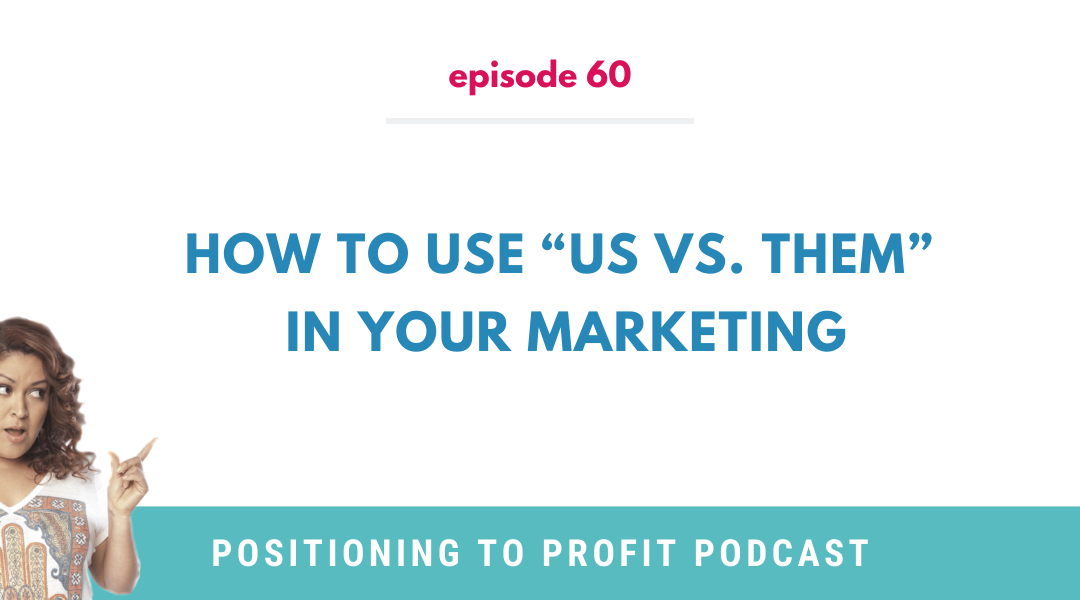 "EP 60 – How to Use ""Us Vs. Them"" in Your Marketing"