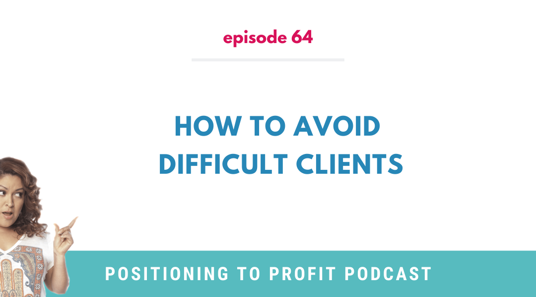 EP 64 – How to Avoid Difficult Clients