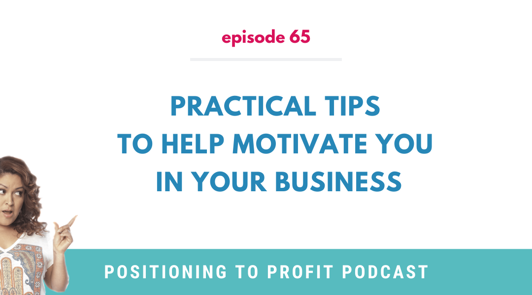 EP 65 – Practical Tips to Help Motivate You in Your Business