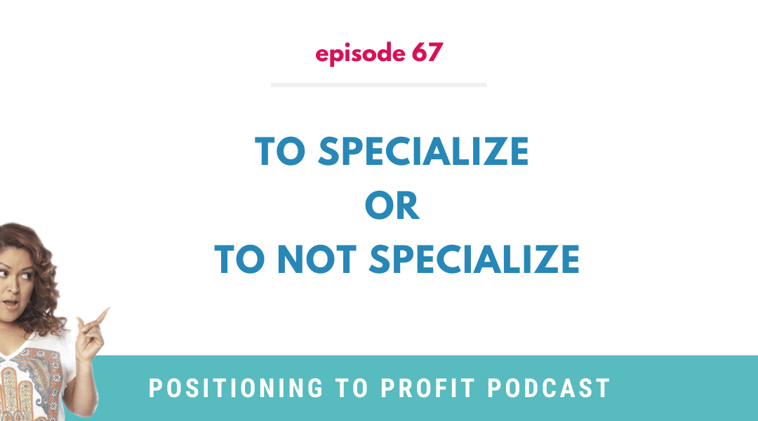 EP 67 – To Specialize Or To Not Specialize