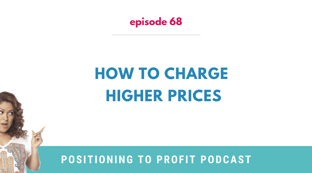 EP 68 – How to Charge Higher Prices