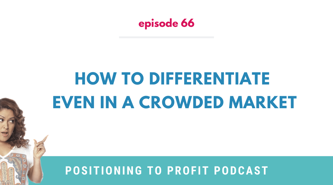 EP 66 – How to Differentiate Even in a Crowded Market