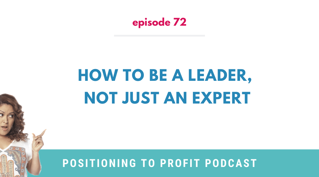 EP 72 – How to be a Leader, Not Just an Expert