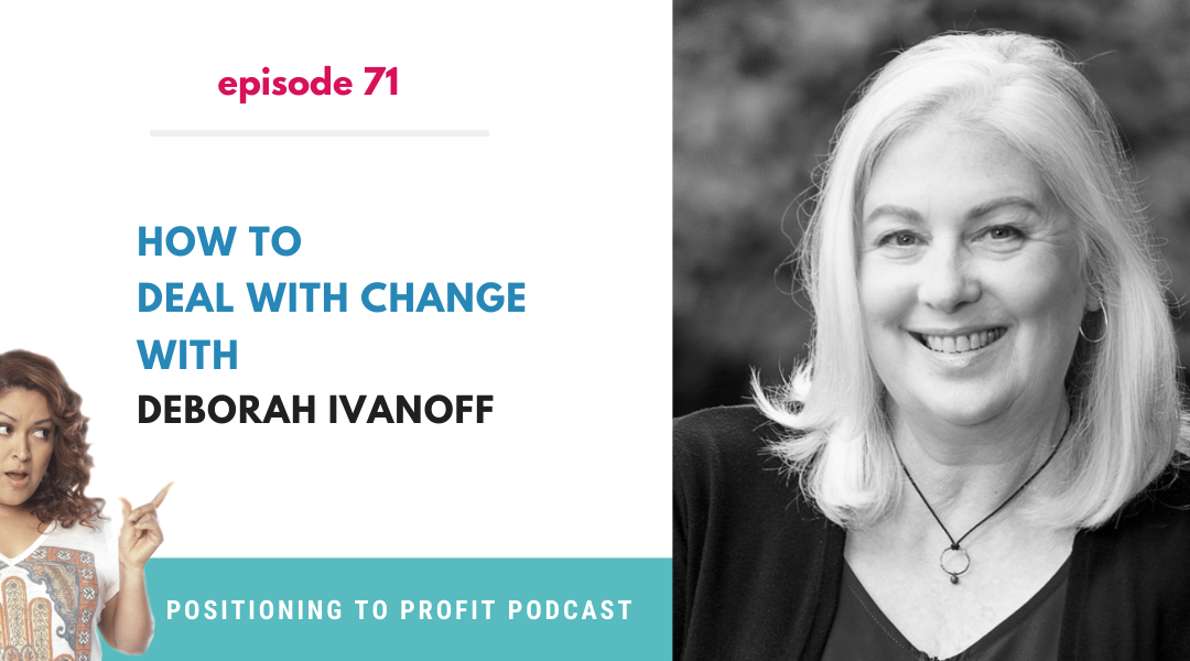 EP 71 – How to Deal with Change with Deborah Ivanoff