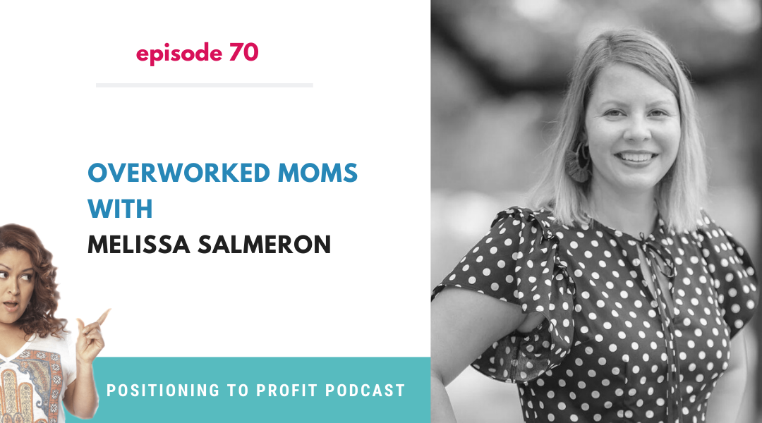EP 70 – Overworked Moms with Melissa Salmeron