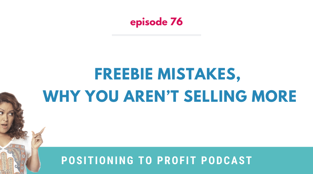 EP 76 – Freebie Mistakes, Why You Aren't Selling More