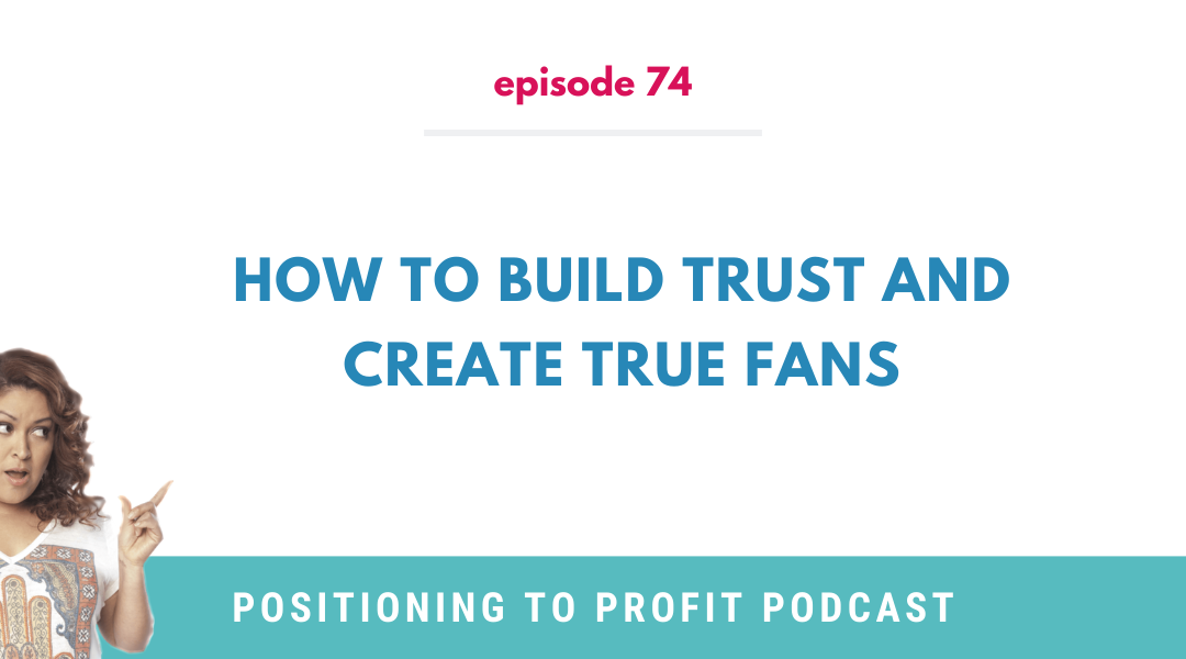 EP 74 – How to Build Trust and Create True Fans