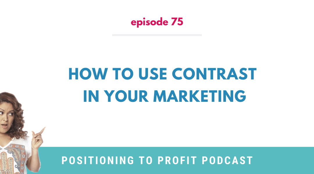 EP 75 – How to Use Contrast in Your Marketing