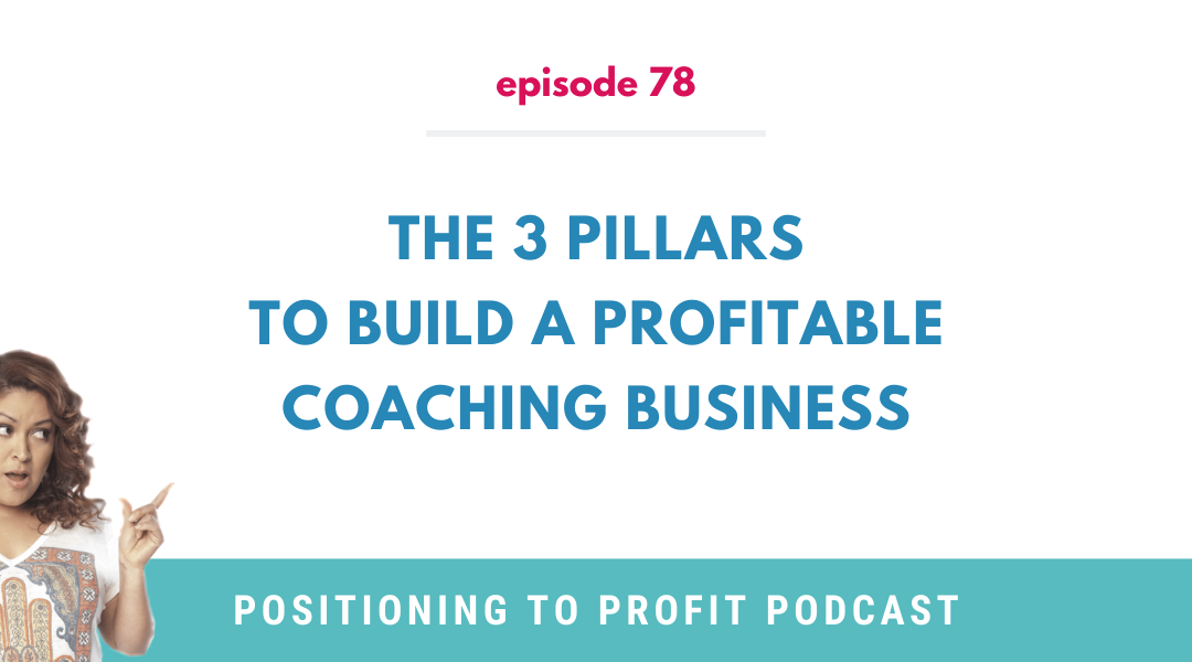 EP 78 – The 3 Pillars to Build a Profitable Coaching Business