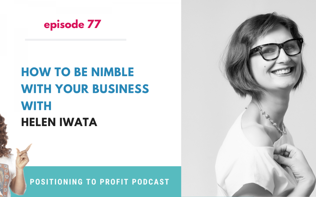 EP 77 – How to Be Nimble With Your Business with Helen Iwata