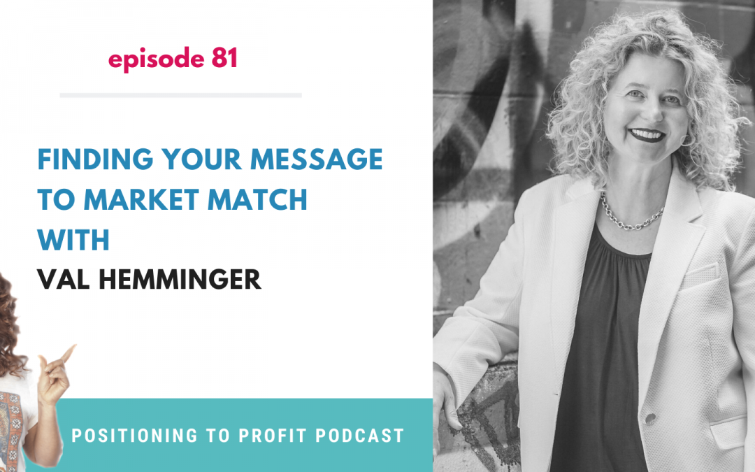 EP 81 – Finding Your Message to Market Match with Val Hemminger