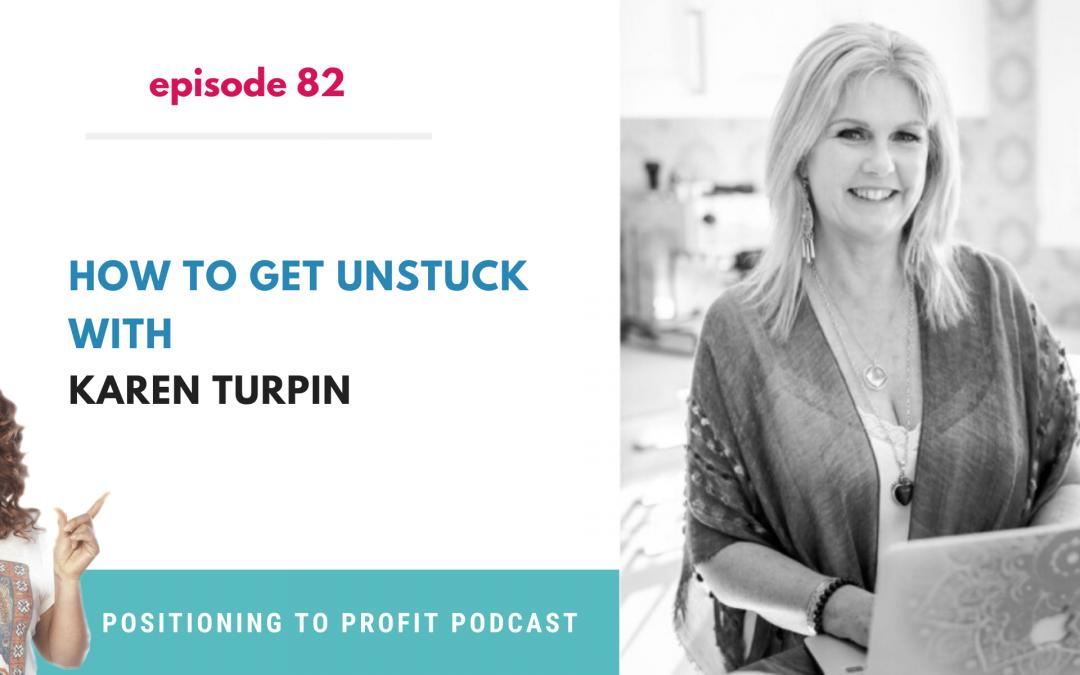 EP 82 – How to Get Unstuck with Karen Turpin