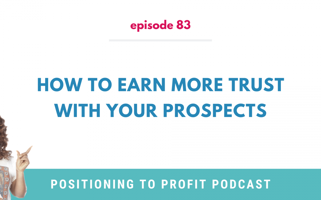 EP 83 – How to Earn More Trust with Your Prospects