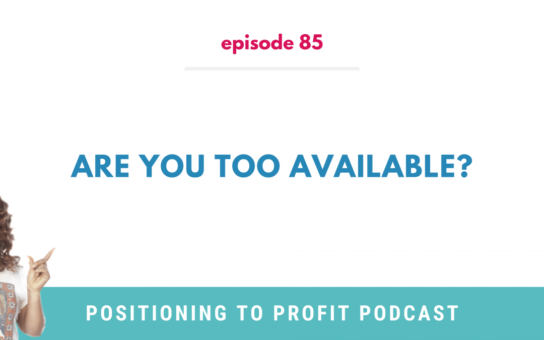EP 85 – Are You Too Available?