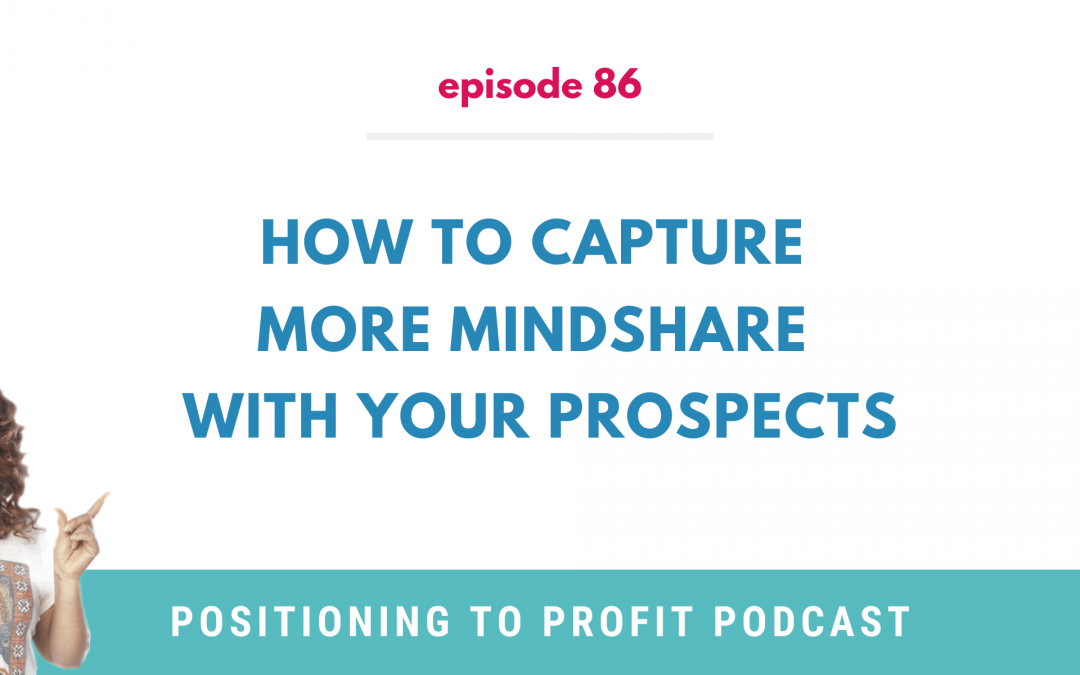 EP 86 – How to Capture More Mindshare With Your Prospects