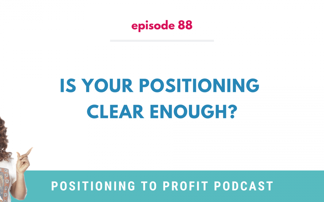 EP 88 – Is Your Positioning Clear Enough?