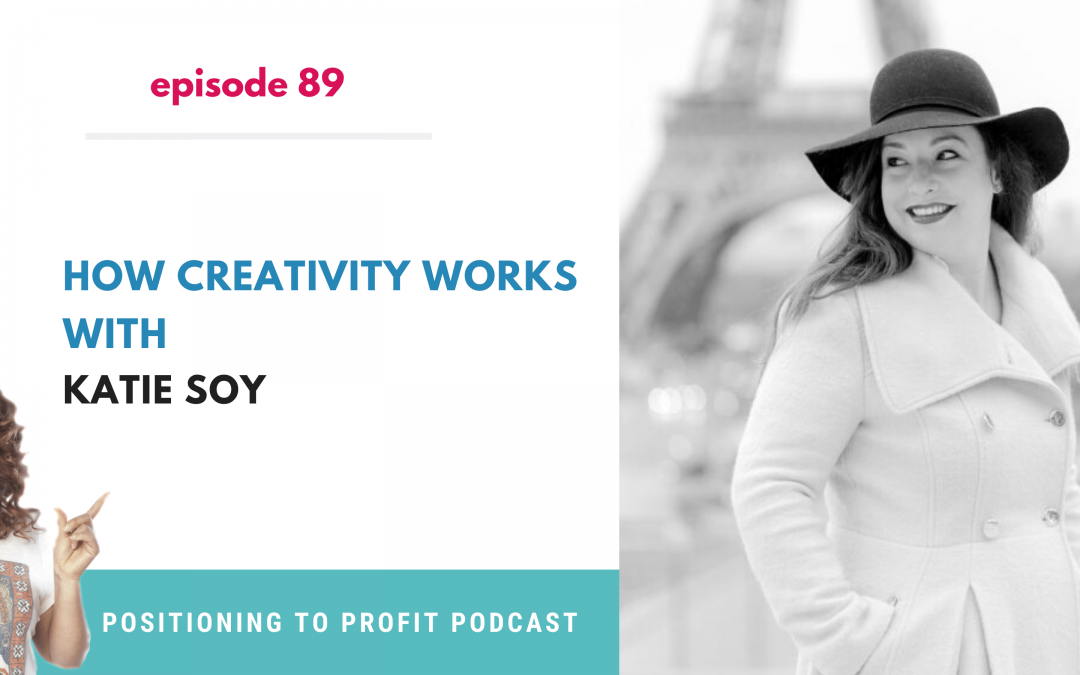 EP 89 – How Creativity Works with Katie Soy