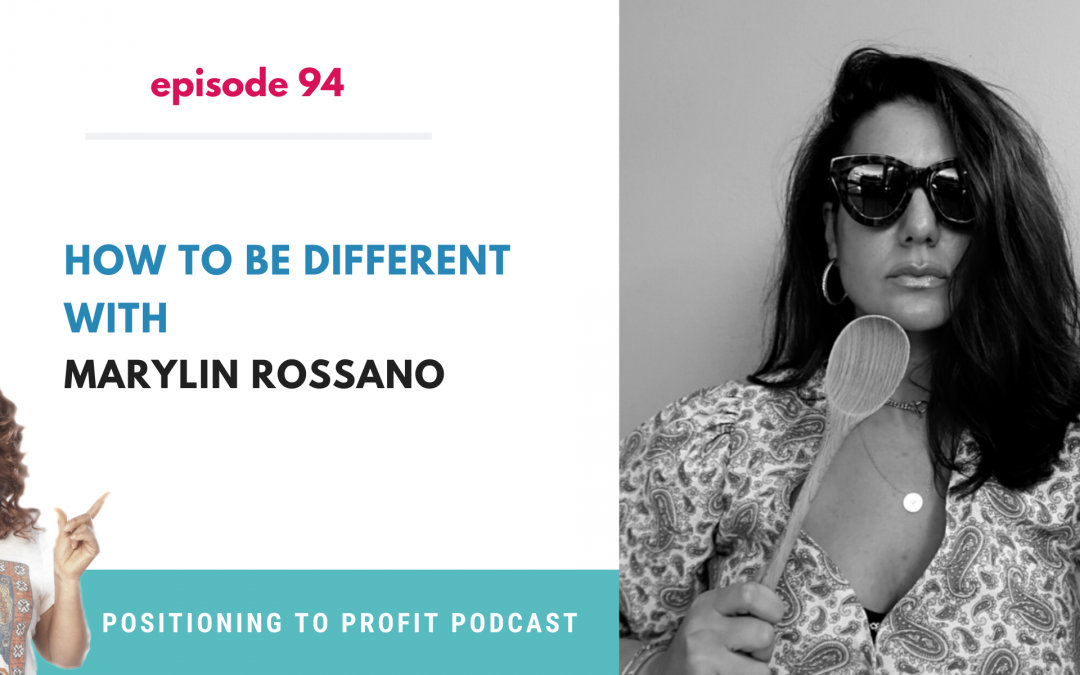 EP 94 – How to Be Different with Marylin Rossano