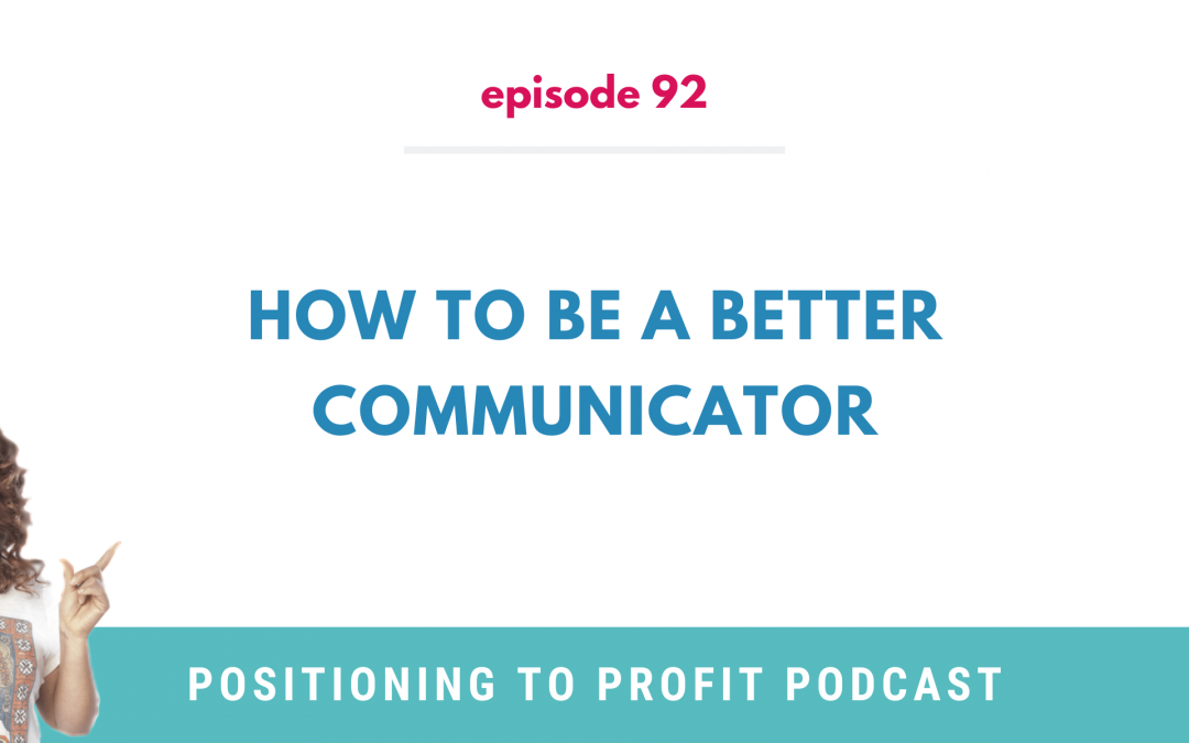 EP 92 – How to Be a Better Communicator