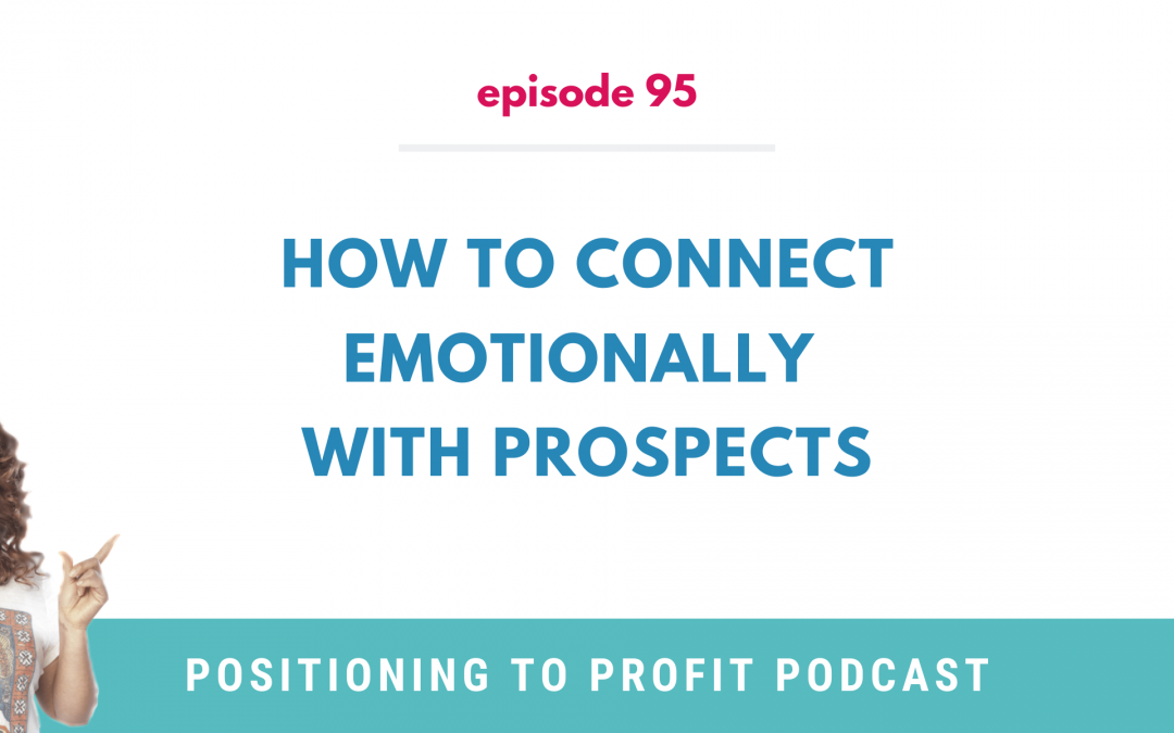 EP 95 – How to Connect Emotionally with Prospects