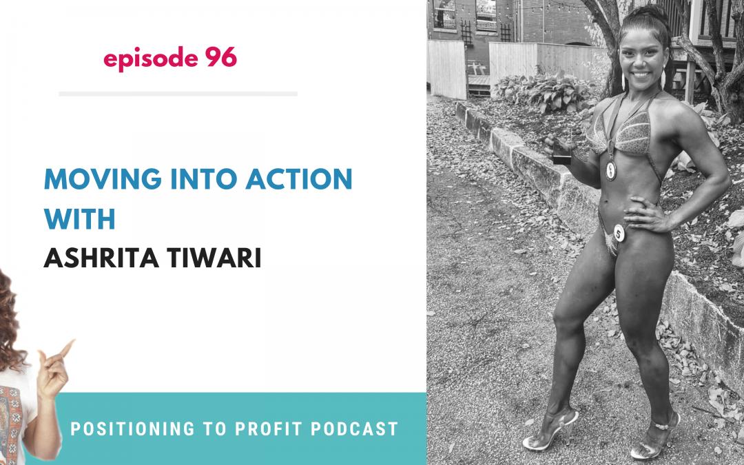 EP 96 – Moving Into Action with Ashrita Tiwari