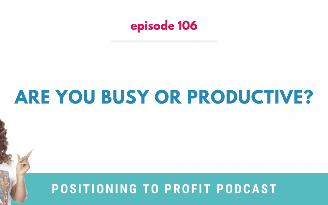 EP 106 – Are You Busy or Productive?