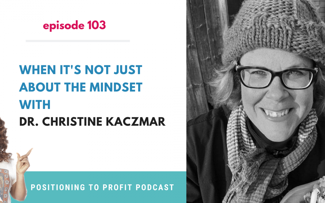 EP 103 – When it's not just about the Mindset with Dr. Christine Kaczmar