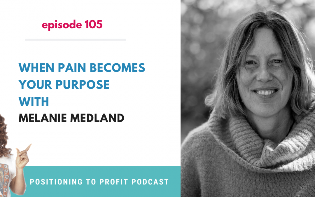 EP 105 – When Pain Becomes Your Purpose with Melanie Medland