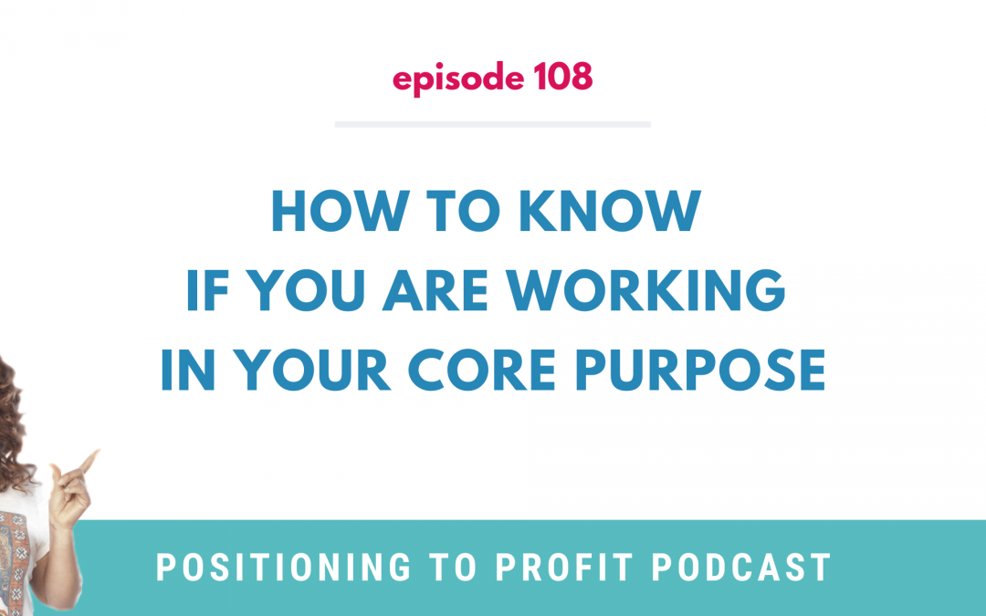 EP 108 – How to Know if You are Working in Your Core Purpose