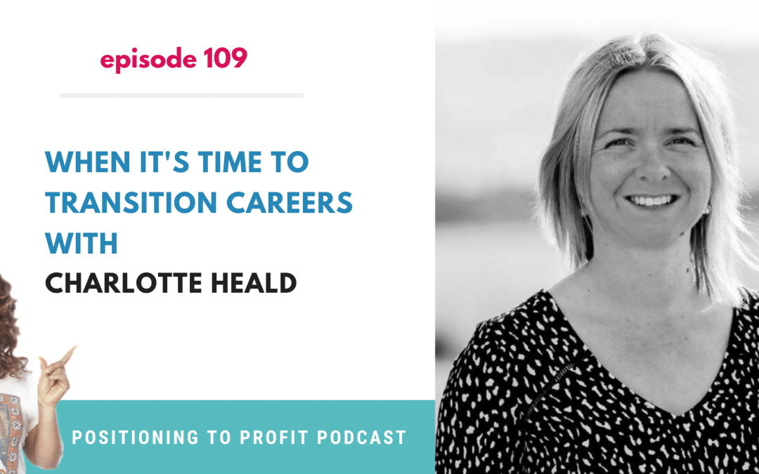 EP 109 – When It's Time to Transition Careers with Charlotte Heald